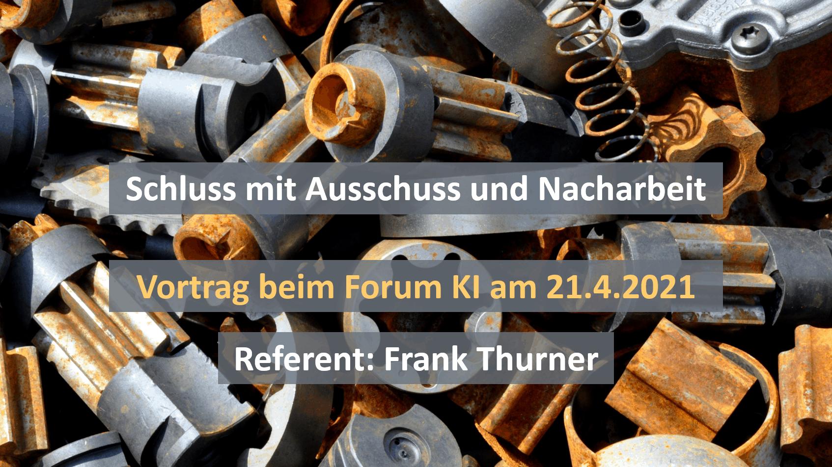 Schluss mit Ausschuss und Nacharbeit - Vortrag am 21.4.2021 beim Forum Künstliche Intelligenz